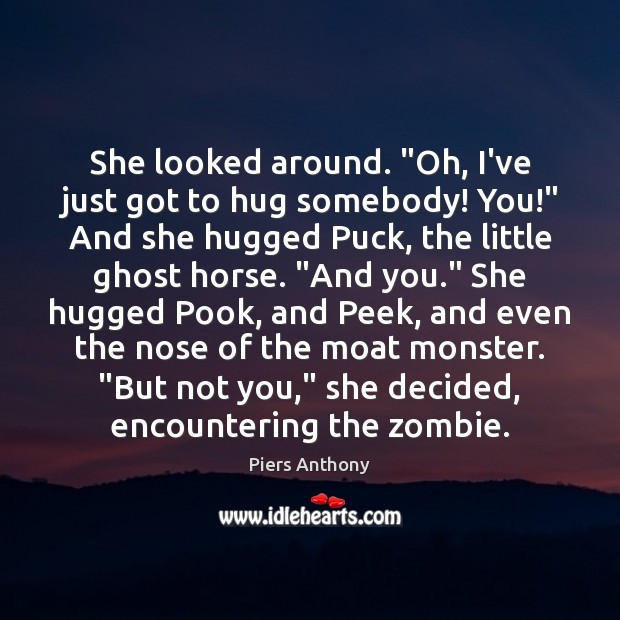 "She looked around. ""Oh, I've just got to hug somebody! You!"" And Hug Quotes Image"