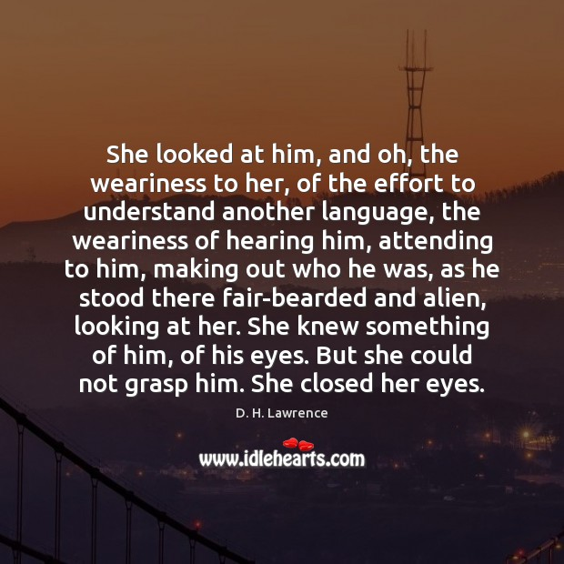 She looked at him, and oh, the weariness to her, of the D. H. Lawrence Picture Quote