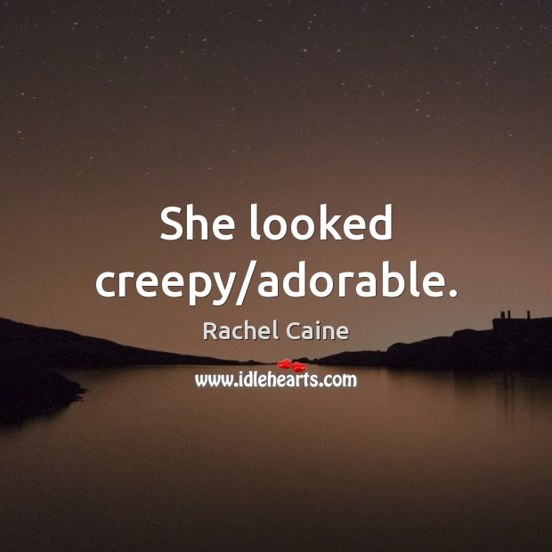 Image, She looked creepy/adorable.