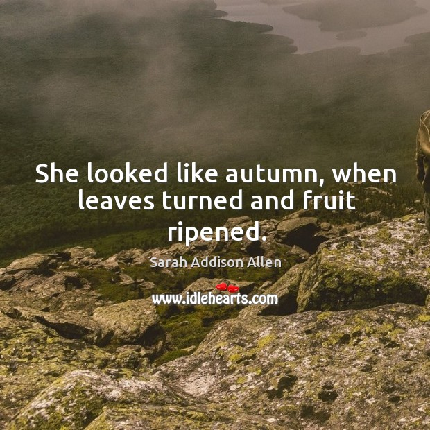 Image, She looked like autumn, when leaves turned and fruit ripened.
