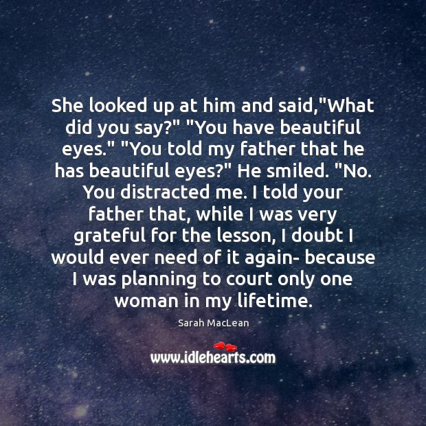 """She looked up at him and said,""""What did you say?"""" """"You Sarah MacLean Picture Quote"""