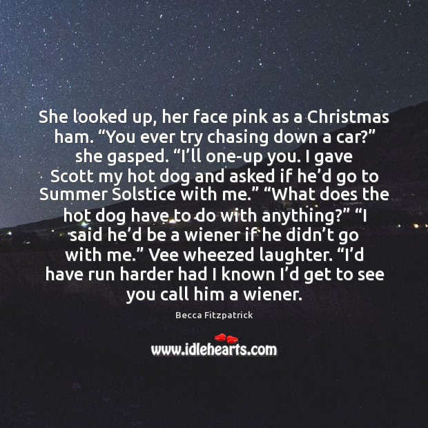 """She looked up, her face pink as a Christmas ham. """"You ever Image"""