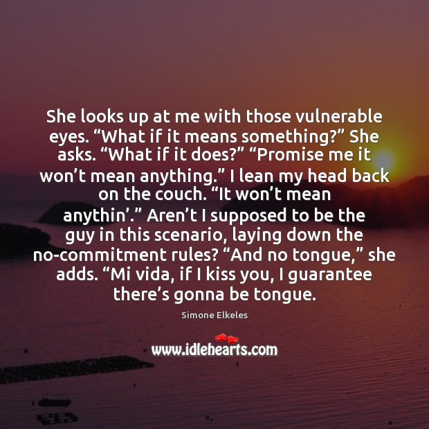 "She looks up at me with those vulnerable eyes. ""What if it Kiss You Quotes Image"