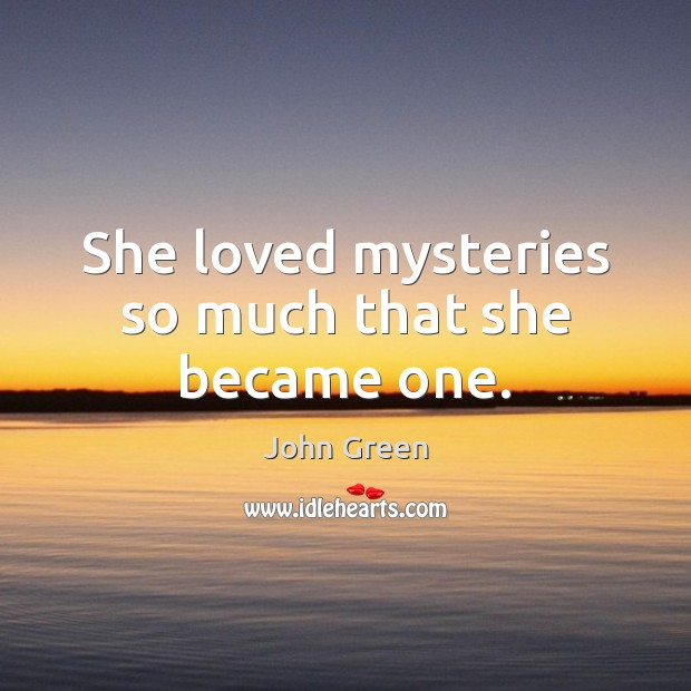 She loved mysteries so much that she became one. John Green Picture Quote