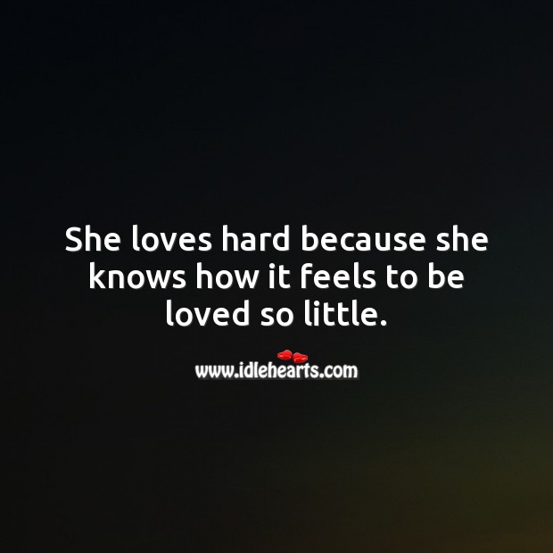 She loves hard because she knows how it feels to be loved so little. Beautiful Love Quotes Image