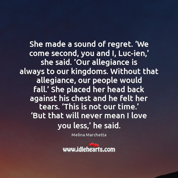 She made a sound of regret. 'We come second, you and I, Image