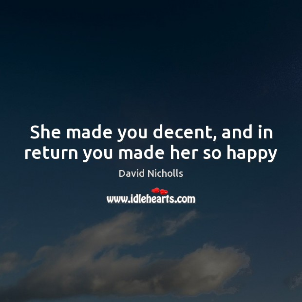 Image, She made you decent, and in return you made her so happy