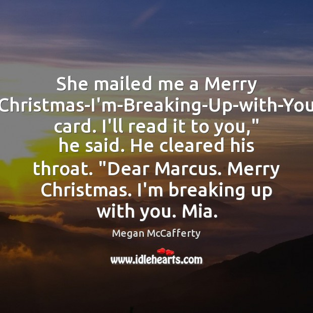 """Image, She mailed me a Merry Christmas-I'm-Breaking-Up-with-You card. I'll read it to you,"""""""