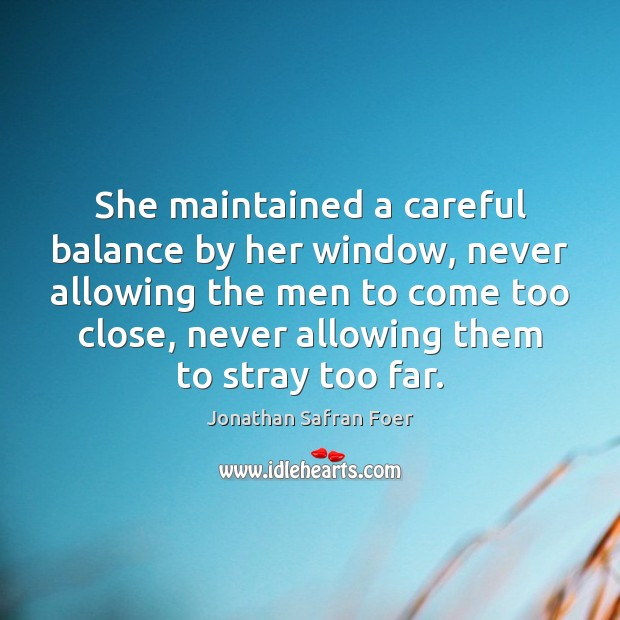 She maintained a careful balance by her window, never allowing the men Image