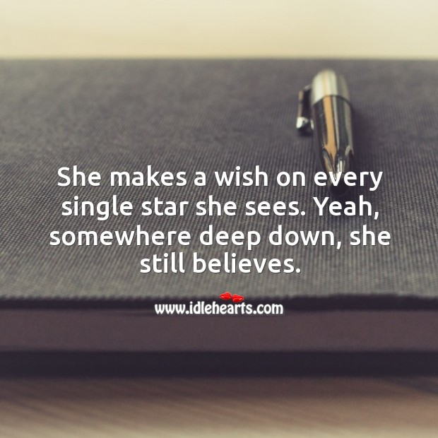 She makes a wish on every single star she sees. Yeah, somewhere deep down, she still believes. Image