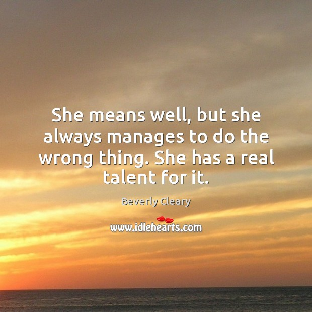She means well, but she always manages to do the wrong thing. Image
