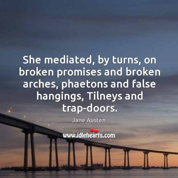 Image, She mediated, by turns, on broken promises and broken arches, phaetons and