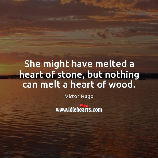 She might have melted a heart of stone, but nothing can melt a heart of wood. Image