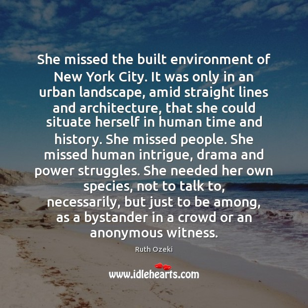 She missed the built environment of New York City. It was only Ruth Ozeki Picture Quote