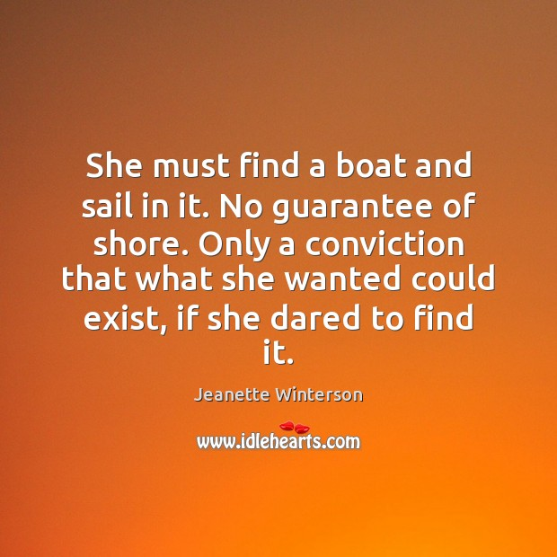 She must find a boat and sail in it. No guarantee of Jeanette Winterson Picture Quote