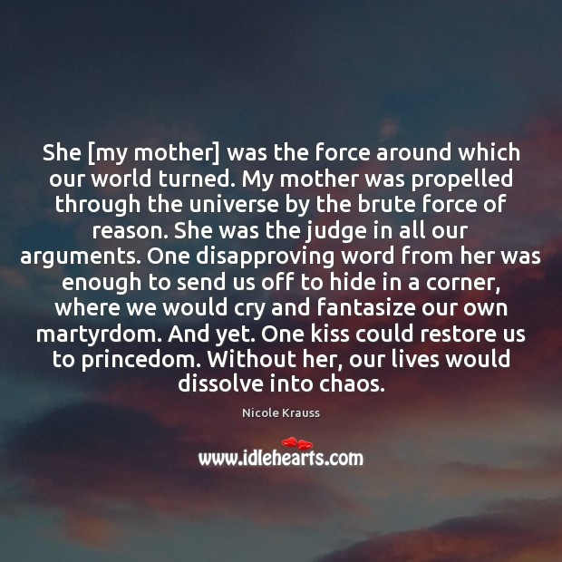 She [my mother] was the force around which our world turned. My Image