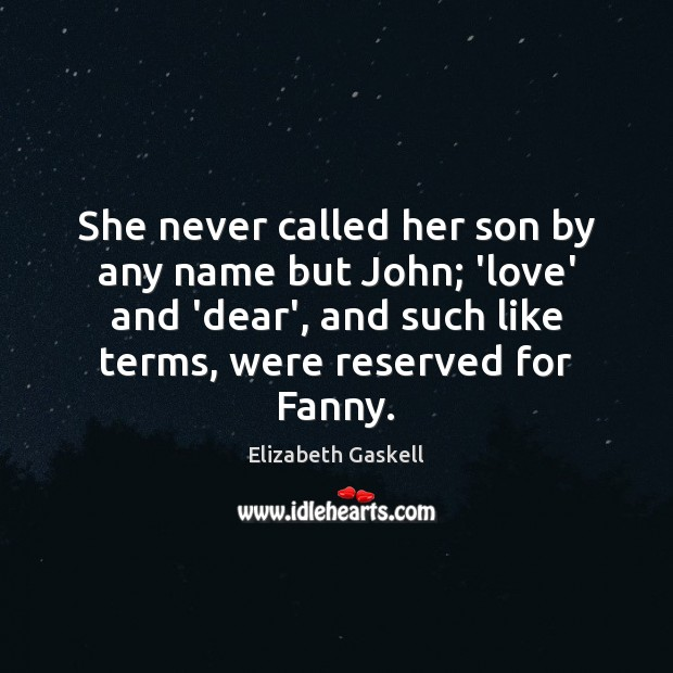 She never called her son by any name but John; 'love' and Elizabeth Gaskell Picture Quote