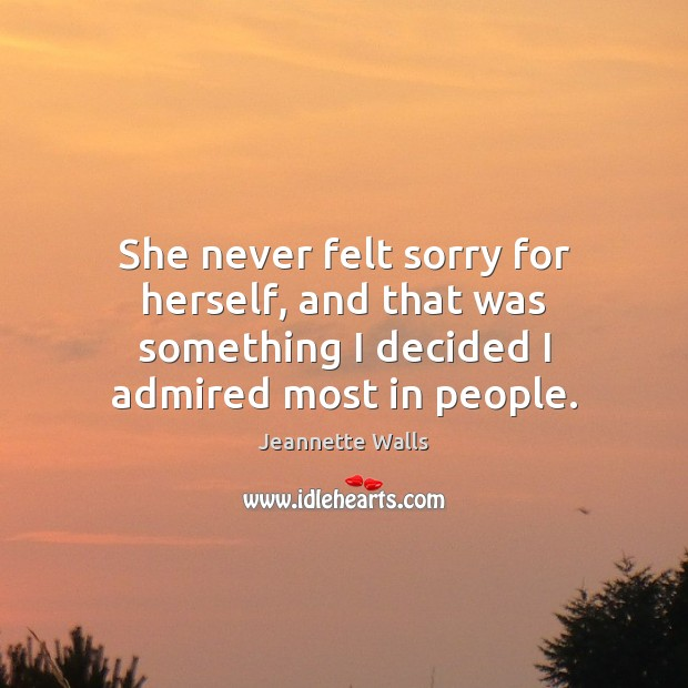 She never felt sorry for herself, and that was something I decided Image