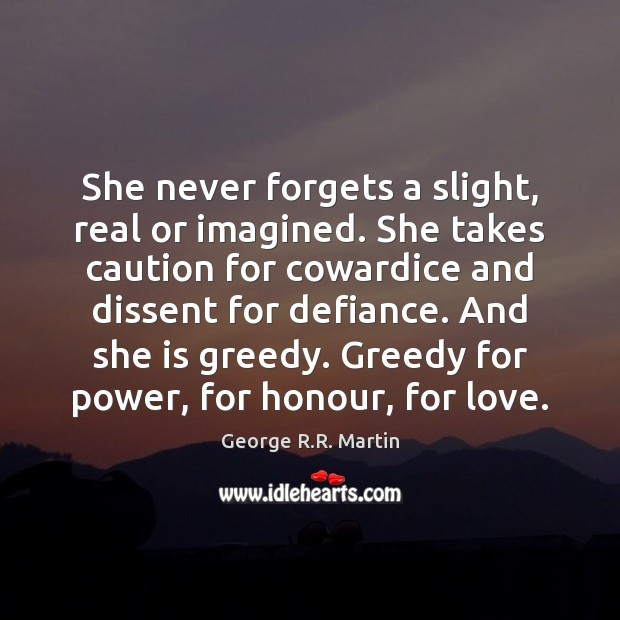 She never forgets a slight, real or imagined. She takes caution for George R.R. Martin Picture Quote