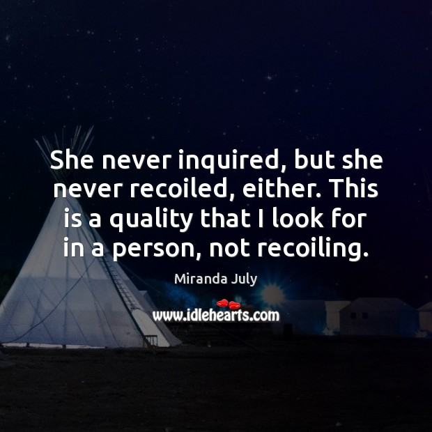 She never inquired, but she never recoiled, either. This is a quality Miranda July Picture Quote