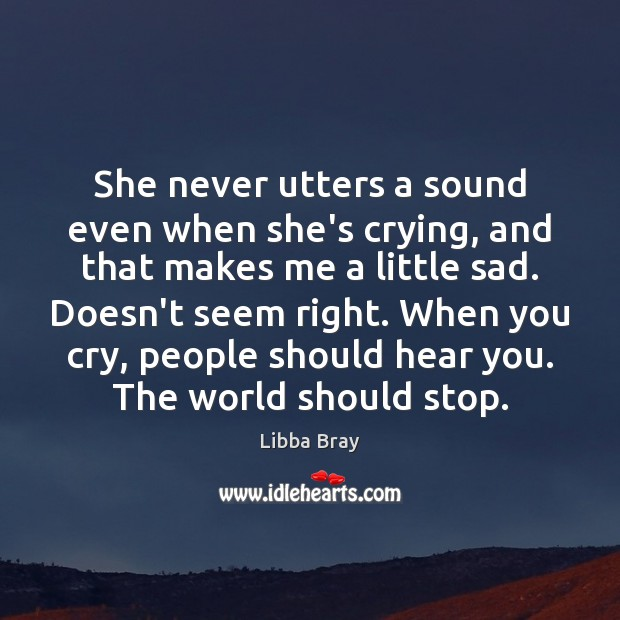She never utters a sound even when she's crying, and that makes Libba Bray Picture Quote