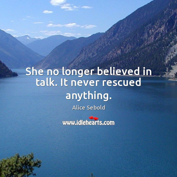Image, She no longer believed in talk. It never rescued anything.