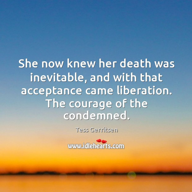 Image, She now knew her death was inevitable, and with that acceptance came
