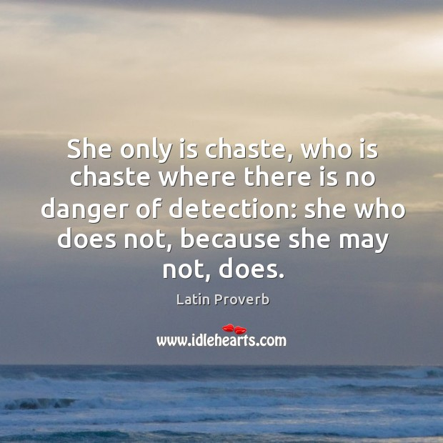 Image, She only is chaste, who is chaste where there is no danger of detection.