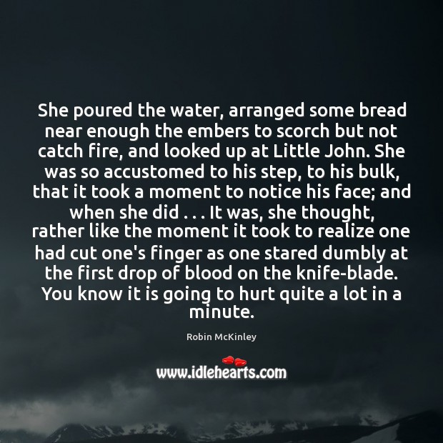 She poured the water, arranged some bread near enough the embers to Image