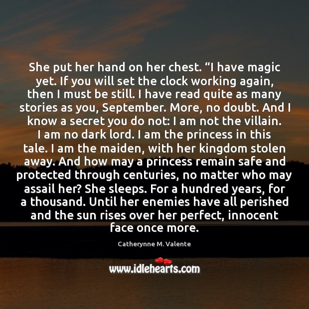 """She put her hand on her chest. """"I have magic yet. If Catherynne M. Valente Picture Quote"""