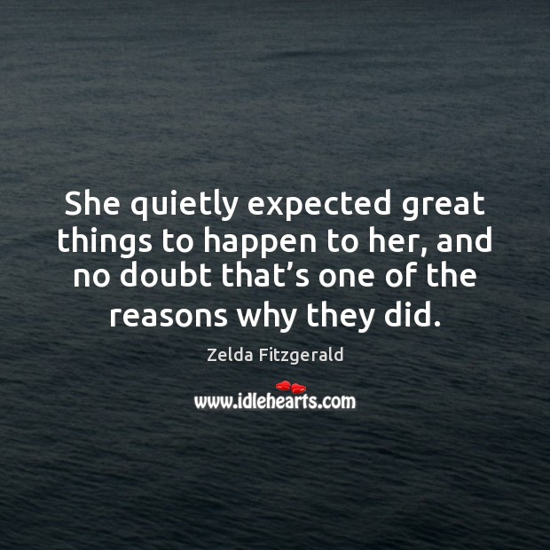 She quietly expected great things to happen to her, and no doubt Image