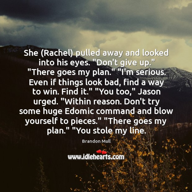 """She (Rachel) pulled away and looked into his eyes. """"Don't give up."""" """" Image"""