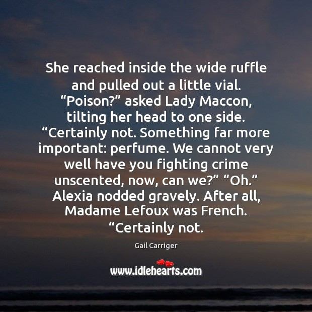 """She reached inside the wide ruffle and pulled out a little vial. """" Gail Carriger Picture Quote"""