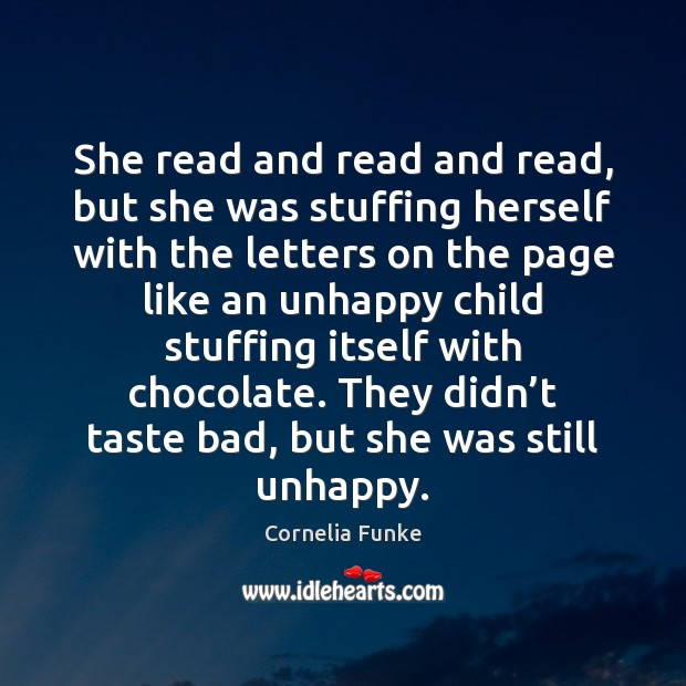 Cornelia Funke Picture Quote image saying: She read and read and read, but she was stuffing herself with