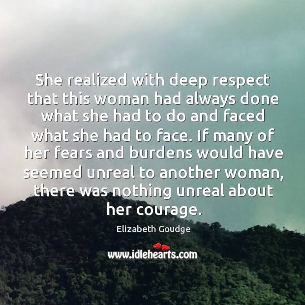 She realized with deep respect that this woman had always done what Elizabeth Goudge Picture Quote