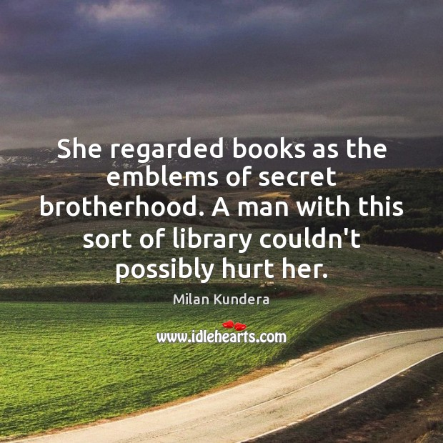 She regarded books as the emblems of secret brotherhood. A man with Image