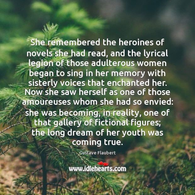 She remembered the heroines of novels she had read, and the lyrical Image