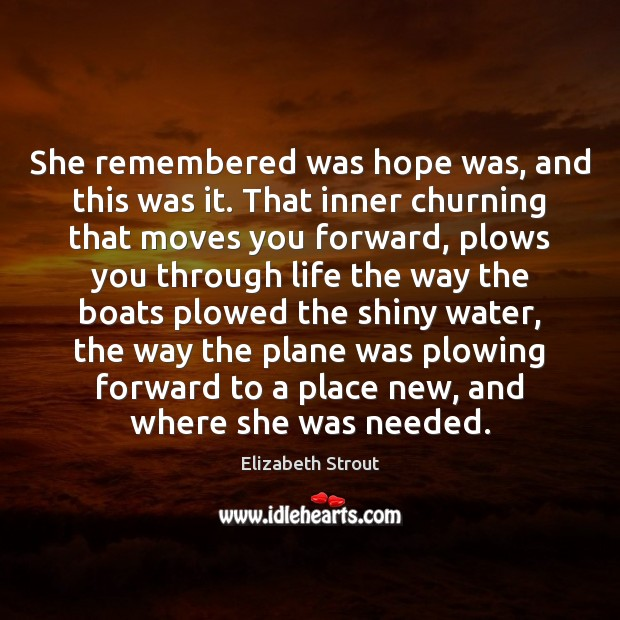 She remembered was hope was, and this was it. That inner churning Elizabeth Strout Picture Quote