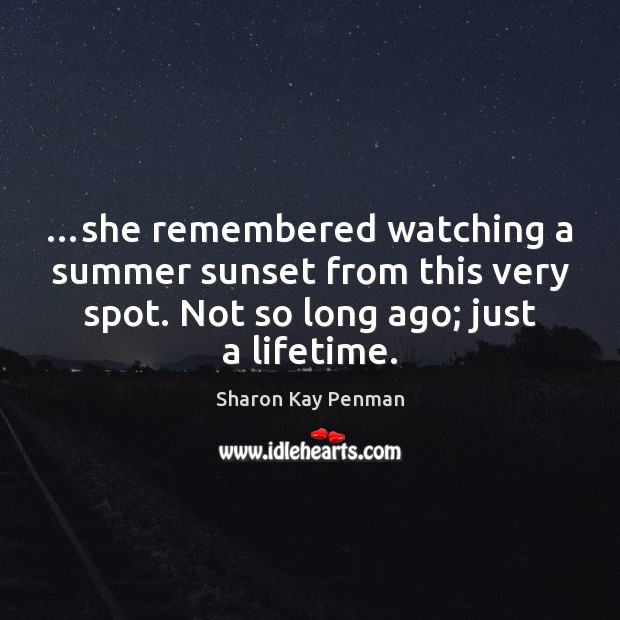 …she remembered watching a summer sunset from this very spot. Not so Sharon Kay Penman Picture Quote