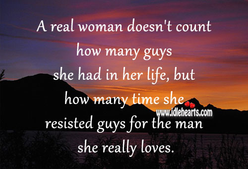 A Real Woman Values and Loves A Real Man.