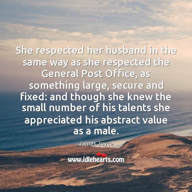 She respected her husband in the same way as she respected the James Joyce Picture Quote