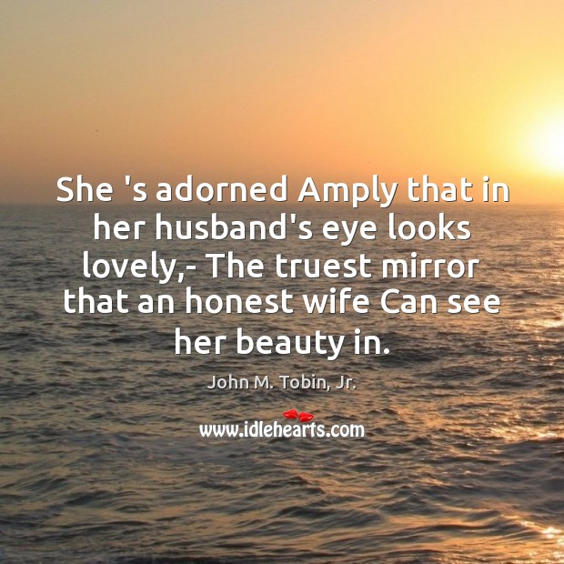 She 's adorned Amply that in her husband's eye looks lovely,- Image