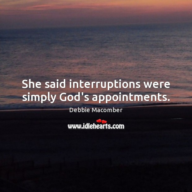 Image, She said interruptions were simply God's appointments.