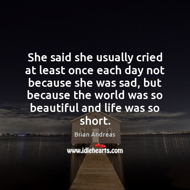 She said she usually cried at least once each day not because Brian Andreas Picture Quote