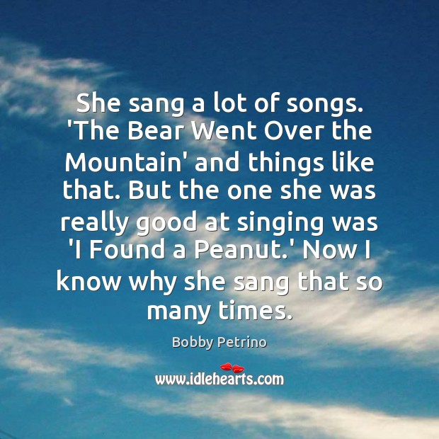 Image, She sang a lot of songs. 'The Bear Went Over the Mountain'