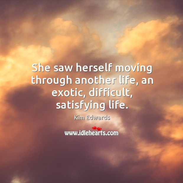 She saw herself moving through another life, an exotic, difficult, satisfying life. Image