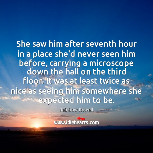 She saw him after seventh hour in a place she'd never seen Rainbow Rowell Picture Quote