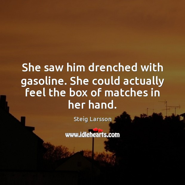 She saw him drenched with gasoline. She could actually feel the box Image