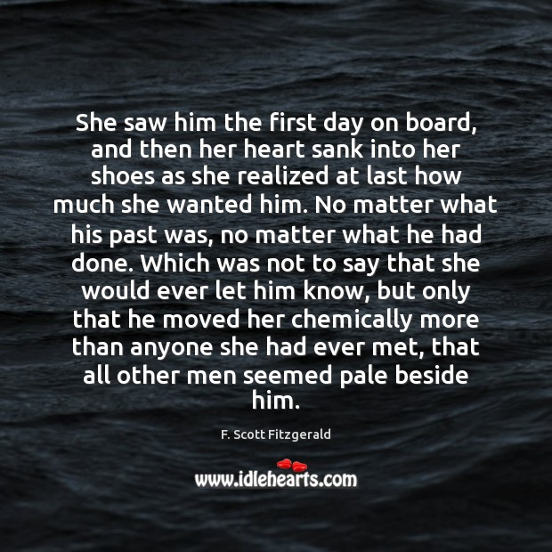 She saw him the first day on board, and then her heart F. Scott Fitzgerald Picture Quote