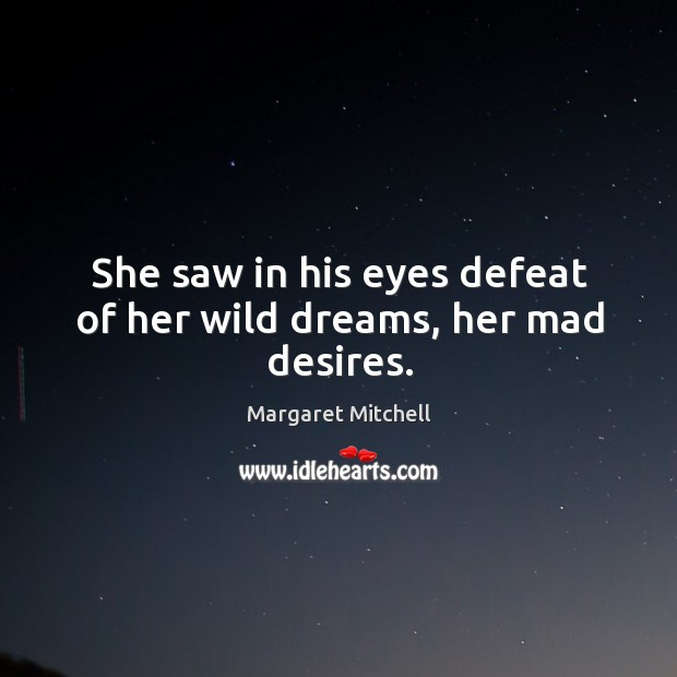 Image, She saw in his eyes defeat of her wild dreams, her mad desires.